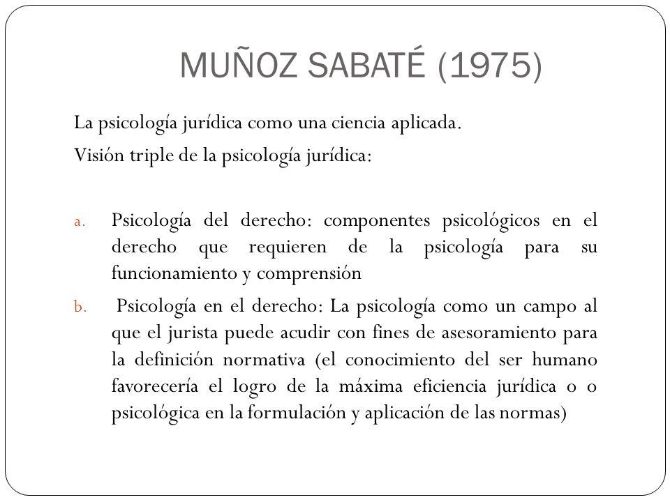 MUÑOZ SABATÉ (1975) La psicología jurídica como una ciencia aplicada.