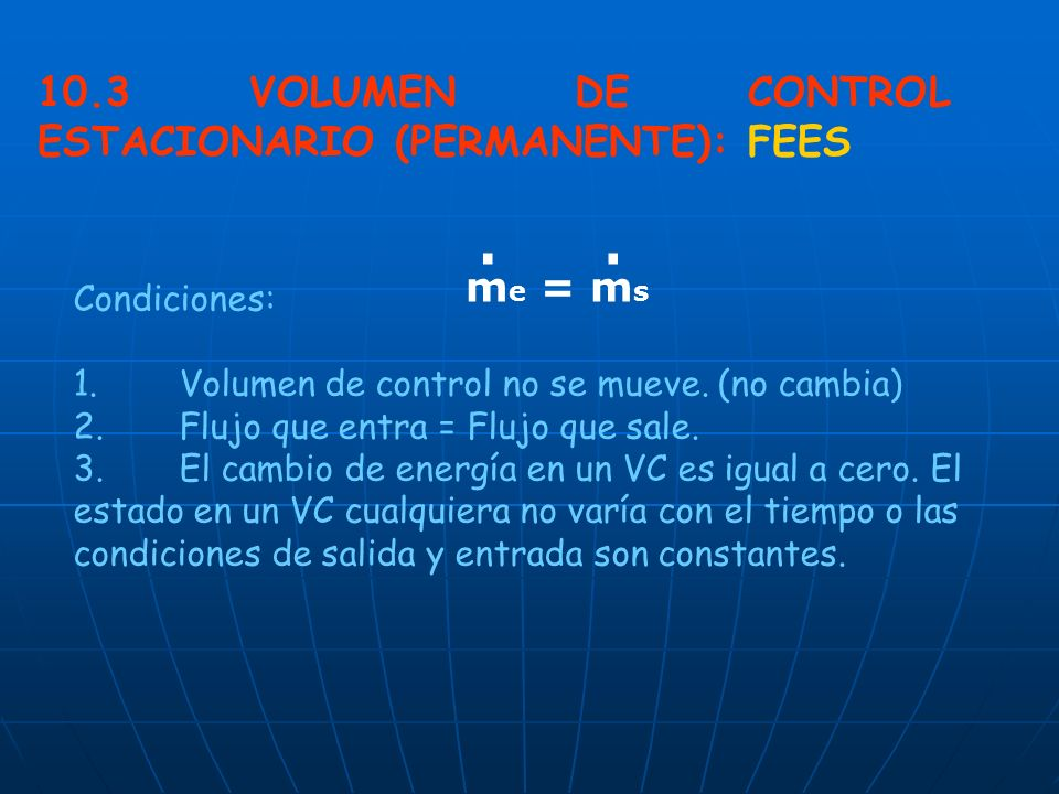 VOLUMEN DE CONTROL ESTACIONARIO (PERMANENTE): FEES me = ms