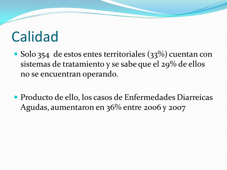 Calidad Solo 354 de estos entes territoriales (33%) cuentan con sistemas de tratamiento y se sabe que el 29% de ellos no se encuentran operando.