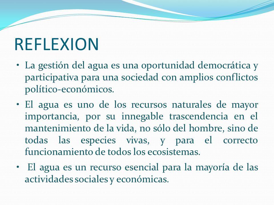 REFLEXIONLa gestión del agua es una oportunidad democrática y participativa para una sociedad con amplios conflictos político-económicos.