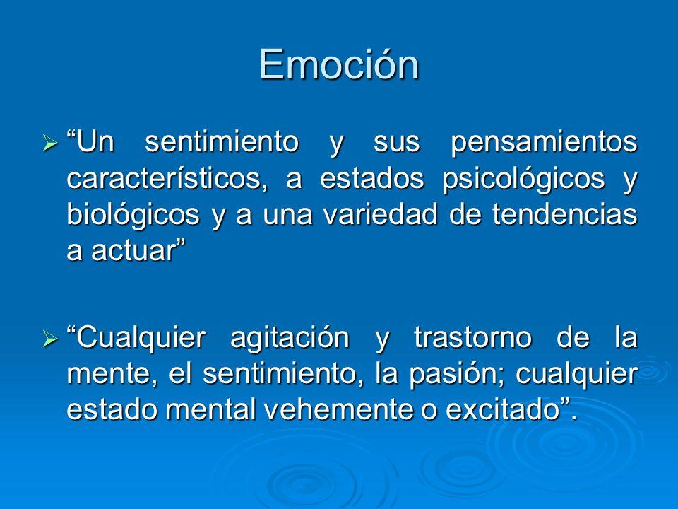 Emoción Un sentimiento y sus pensamientos característicos, a estados psicológicos y biológicos y a una variedad de tendencias a actuar