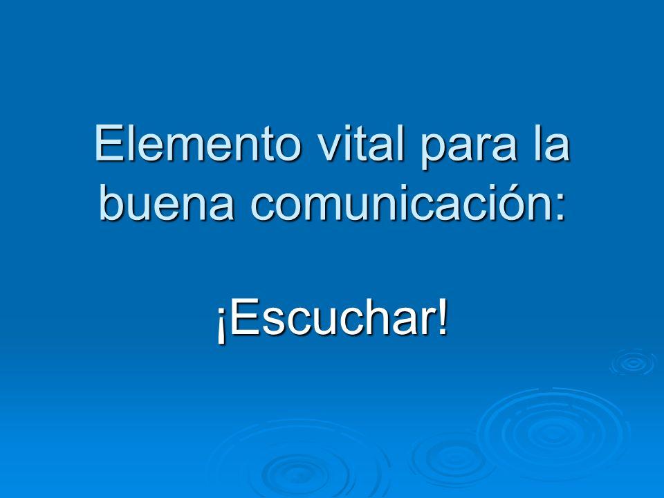 Elemento vital para la buena comunicación: