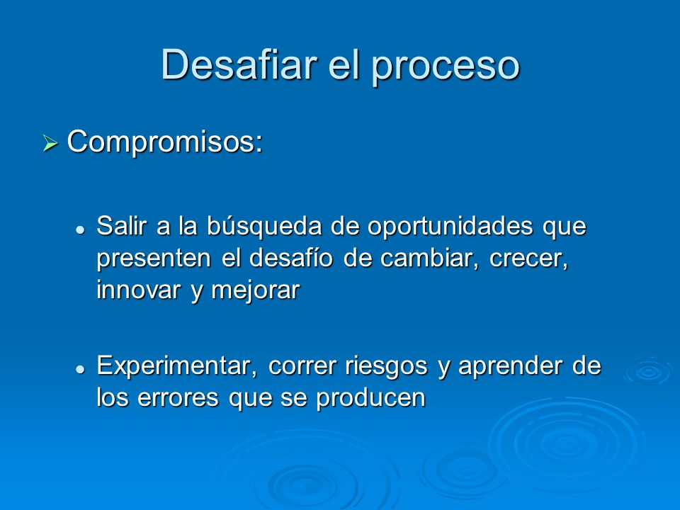 Desafiar el proceso Compromisos: