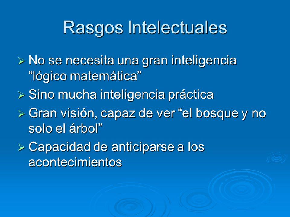 Rasgos Intelectuales No se necesita una gran inteligencia lógico matemática Sino mucha inteligencia práctica.
