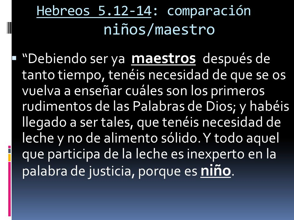 Hebreos 5.12-14: comparación niños/maestro