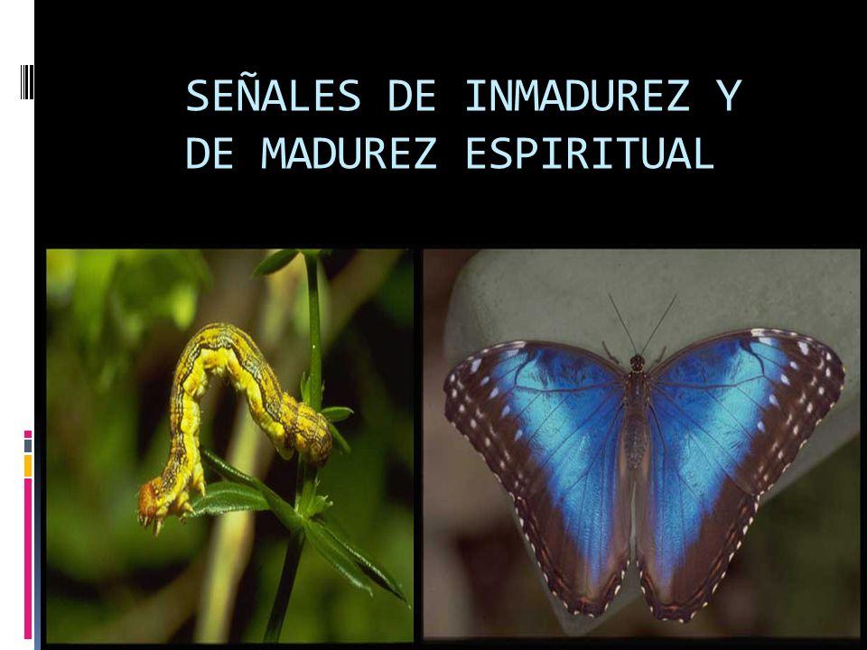 SEÑALES DE INMADUREZ Y DE MADUREZ ESPIRITUAL