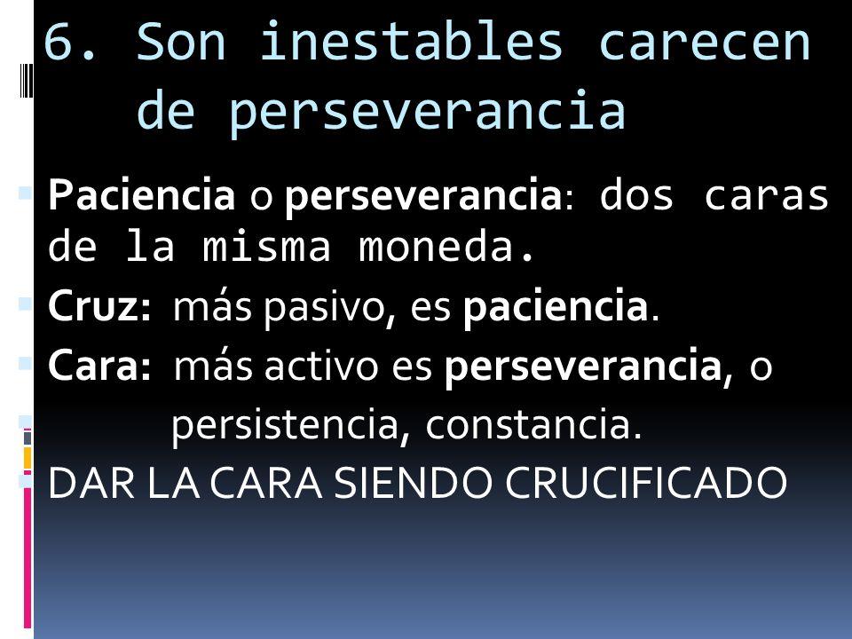 6. Son inestables carecen de perseverancia