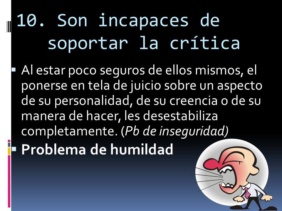 10. Son incapaces de soportar la crítica