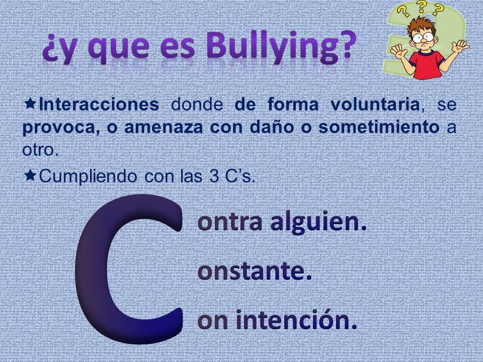 C ¿y que es Bullying ontra alguien. onstante. on intención.
