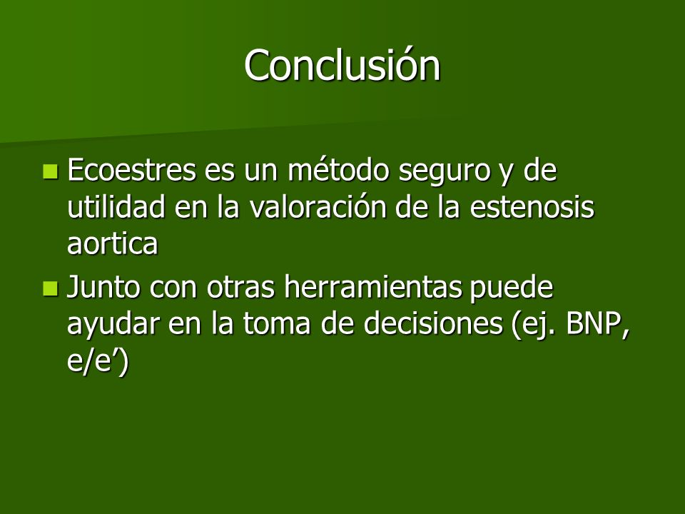 ConclusiónEcoestres es un método seguro y de utilidad en la valoración de la estenosis aortica.