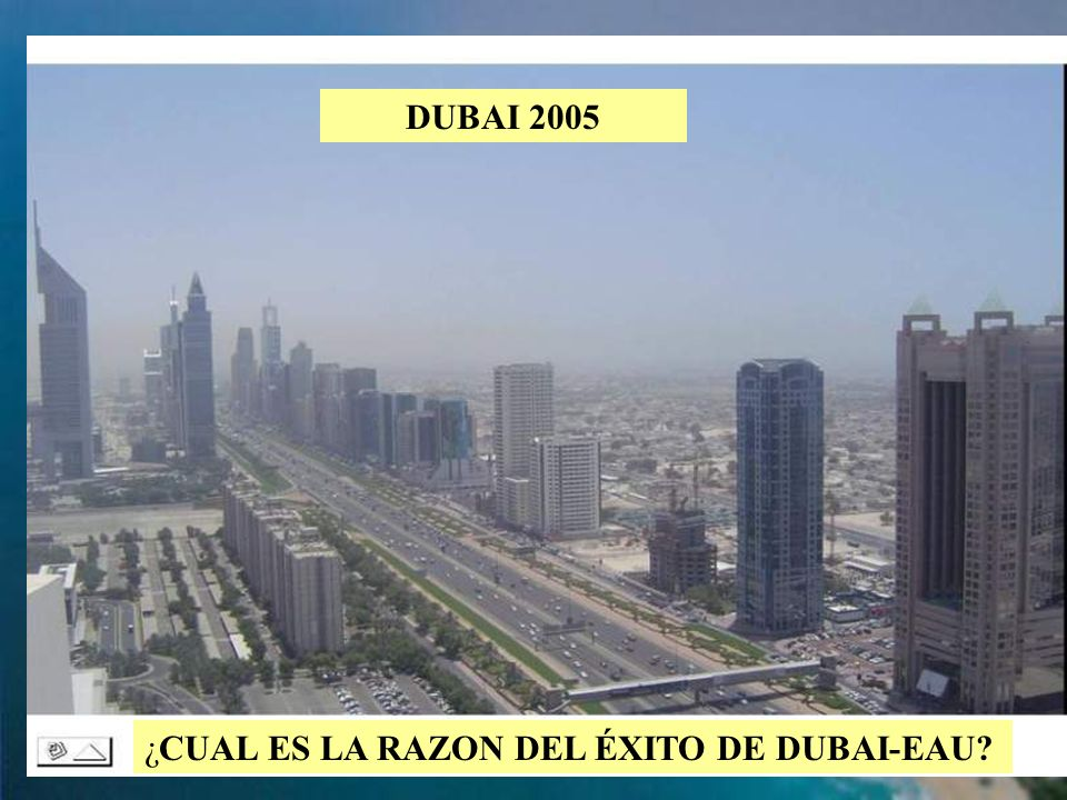 DUBAI 2005 ¿CUAL ES LA RAZON DEL ÉXITO DE DUBAI-EAU
