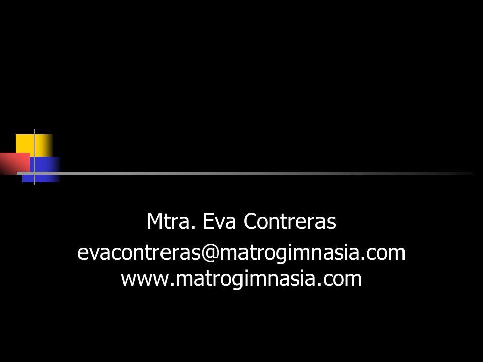 Mtra. Eva Contreras evacontreras@matrogimnasia.comwww.matrogimnasia.com