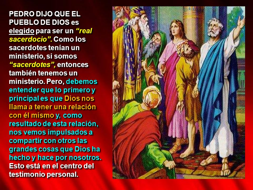 PEDRO DIJO QUE EL PUEBLO DE DIOS es elegido para ser un real sacerdocio .