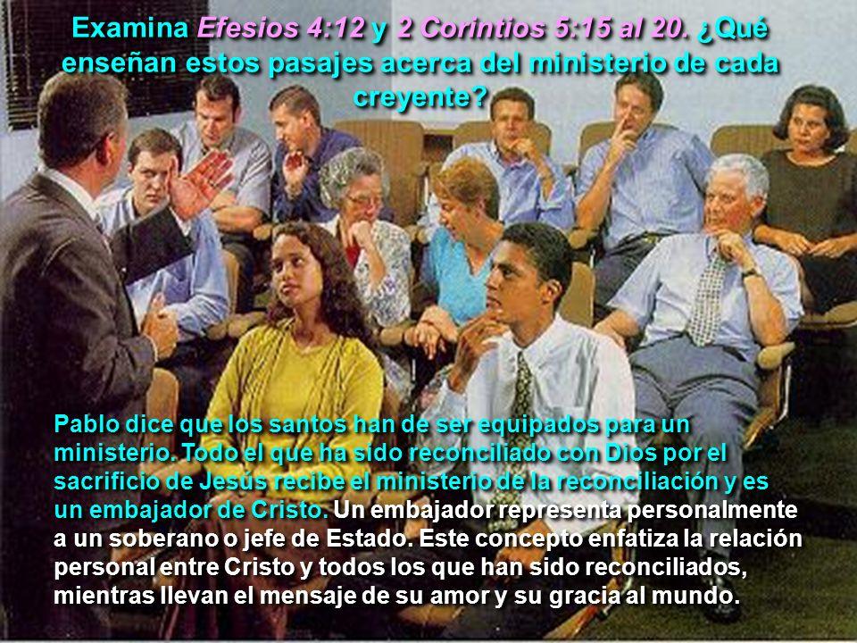 Examina Efesios 4:12 y 2 Corintios 5:15 al 20