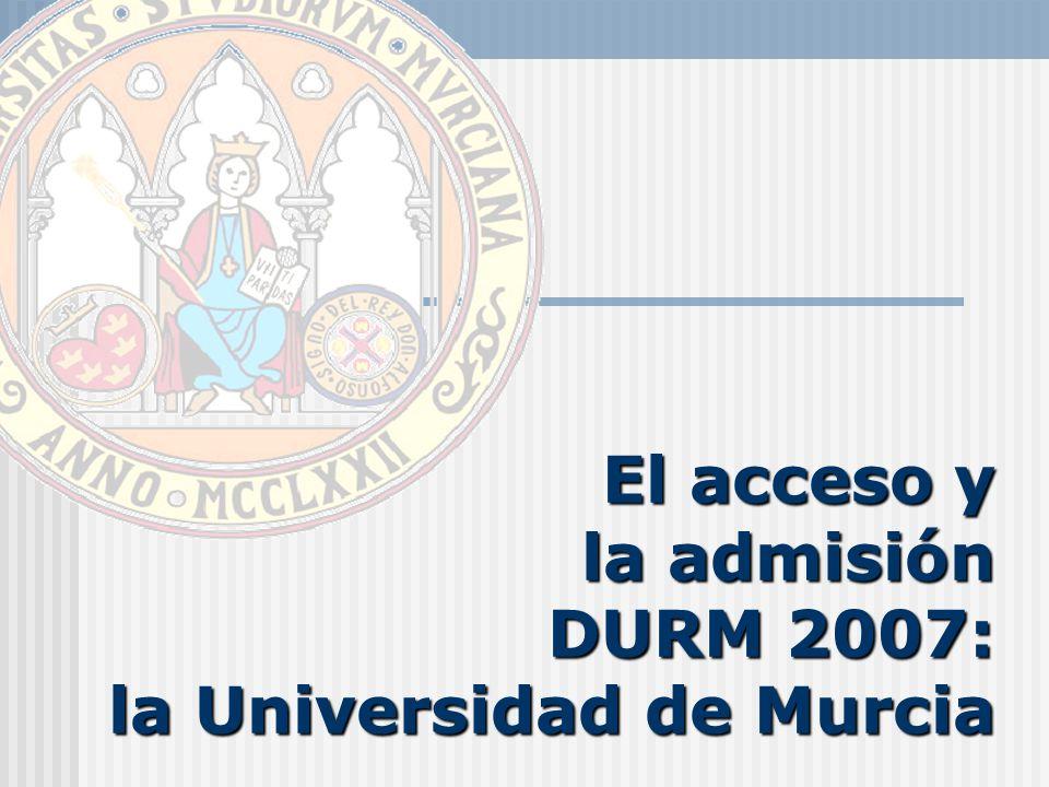 El acceso y la admisión DURM 2007: la Universidad de Murcia