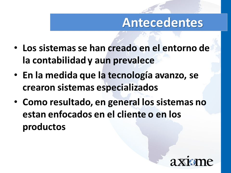 Antecedentes Los sistemas se han creado en el entorno de la contabilidad y aun prevalece.