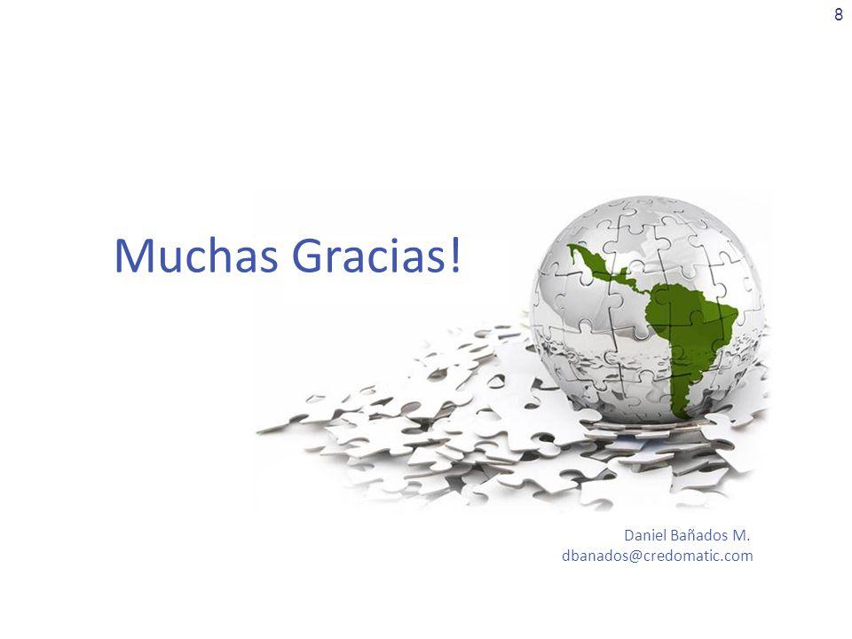 Muchas Gracias! Daniel Bañados M. dbanados@credomatic.com