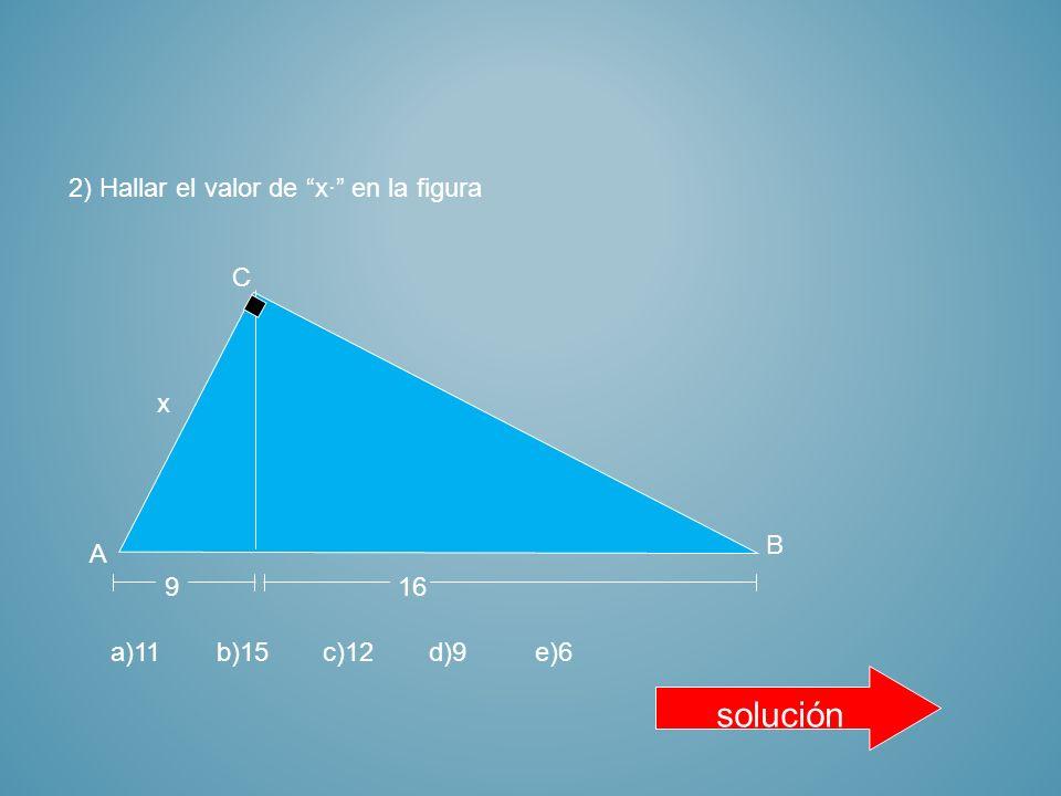 solución 2) Hallar el valor de x· en la figura 9 A C B x
