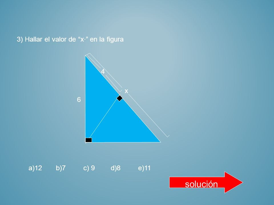 solución 3) Hallar el valor de x· en la figura 4 x 6