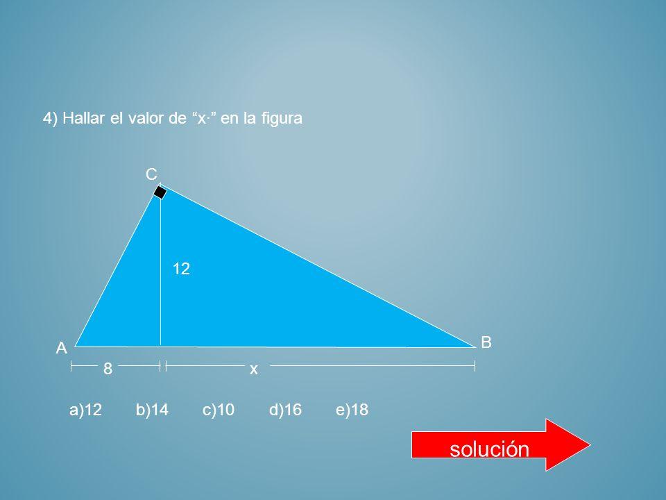 solución 4) Hallar el valor de x· en la figura 8 A C B