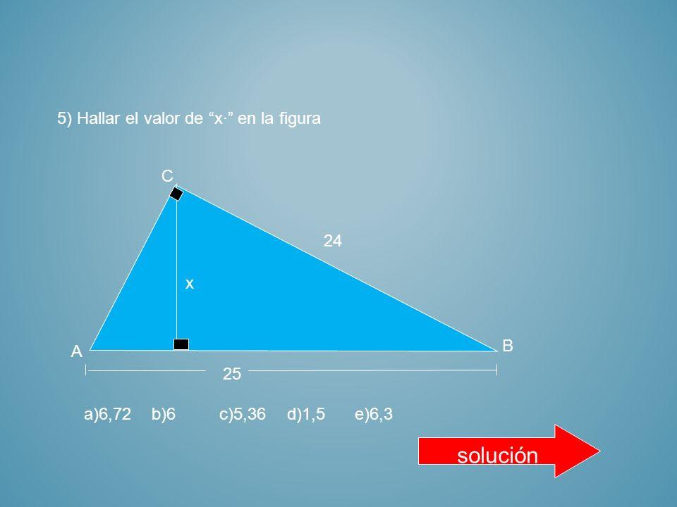 solución 5) Hallar el valor de x· en la figura C 24 x B A 25