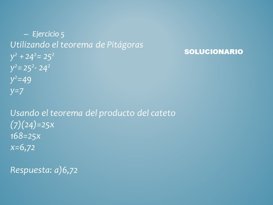 Utilizando el teorema de Pitágoras y2 + 242= 252 y2= 252- 242 y2=49