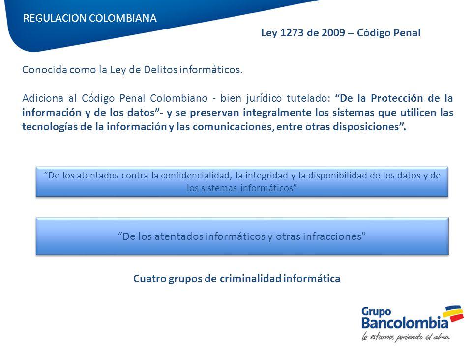 REGULACION COLOMBIANA Ley 1273 de 2009 – Código Penal