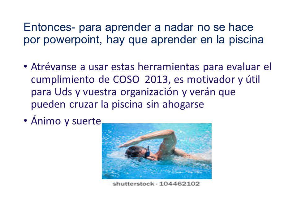 Entonces- para aprender a nadar no se hace por powerpoint, hay que aprender en la piscina