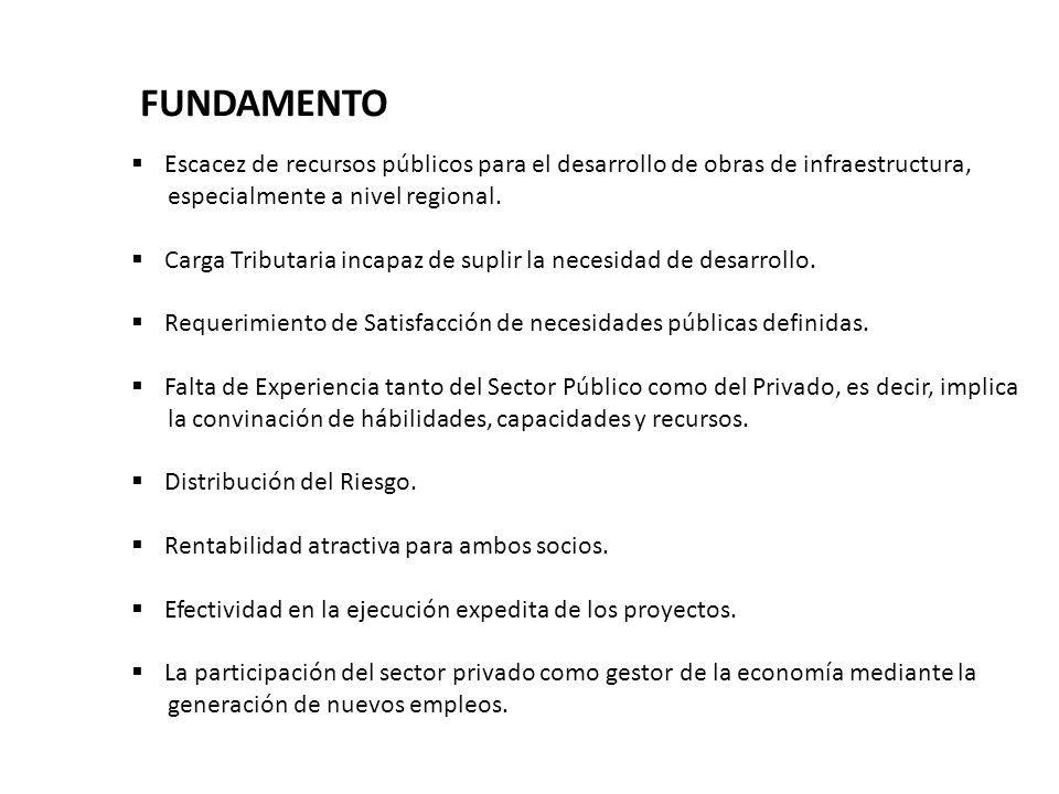 FUNDAMENTO Escacez de recursos públicos para el desarrollo de obras de infraestructura, especialmente a nivel regional.