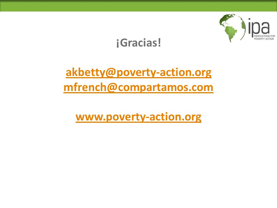 ¡Gracias. akbetty@poverty-action. org mfrench@compartamos. com www
