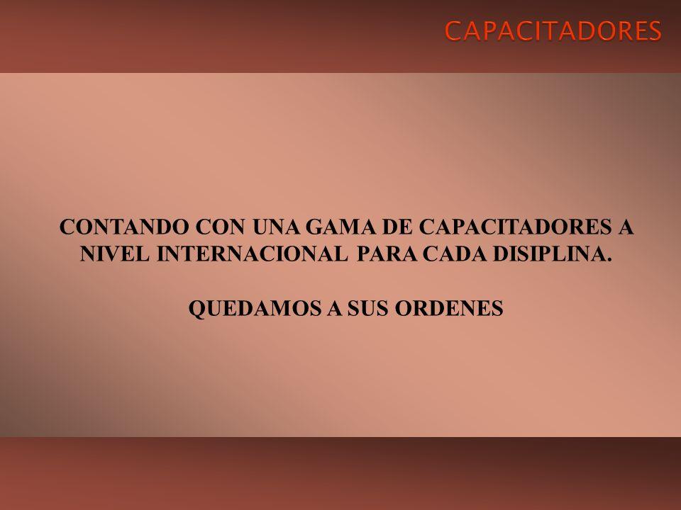 CAPACITADORES CONTANDO CON UNA GAMA DE CAPACITADORES A NIVEL INTERNACIONAL PARA CADA DISIPLINA.