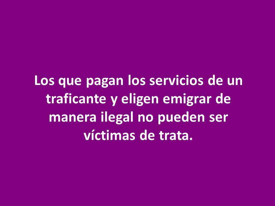 Los que pagan los servicios de un traficante y eligen emigrar de manera ilegal no pueden ser víctimas de trata.