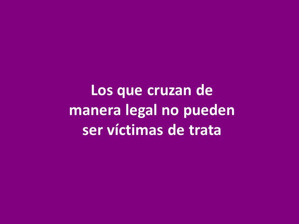 Los que cruzan de manera legal no pueden ser víctimas de trata