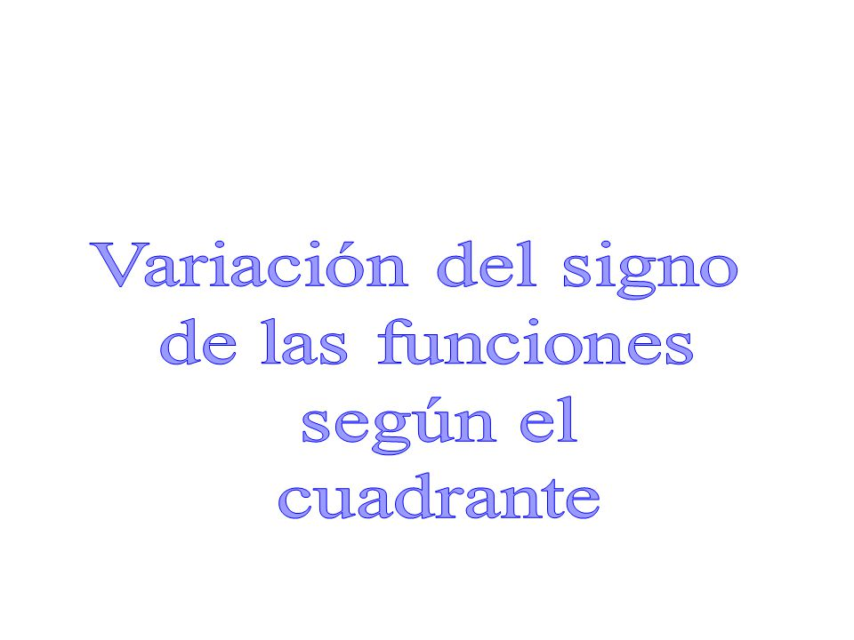 Variación del signo de las funciones según el cuadrante