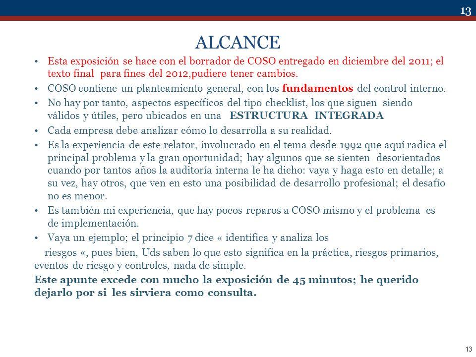 ALCANCE Esta exposición se hace con el borrador de COSO entregado en diciembre del 2011; el texto final para fines del 2012,pudiere tener cambios.