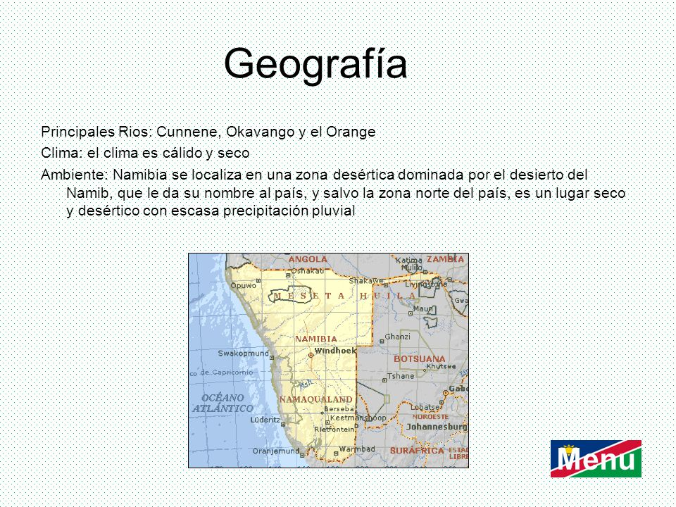 Geografía Menu Principales Rios: Cunnene, Okavango y el Orange