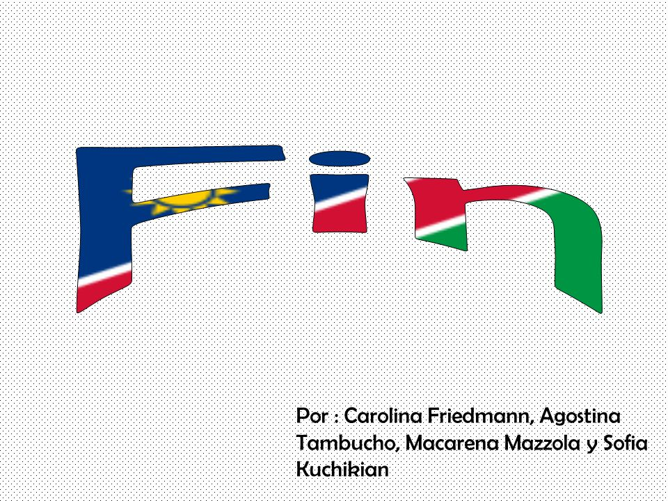 Fin Por : Carolina Friedmann, Agostina Tambucho, Macarena Mazzola y Sofia Kuchikian