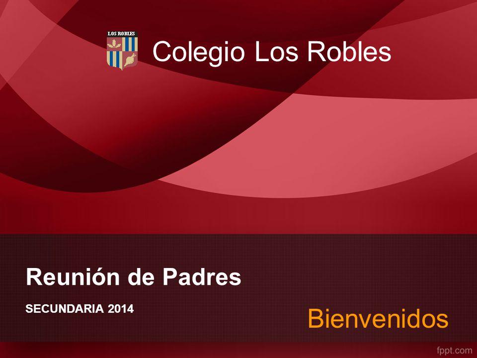 Colegio Los Robles Reunión de Padres SECUNDARIA 2014 Bienvenidos