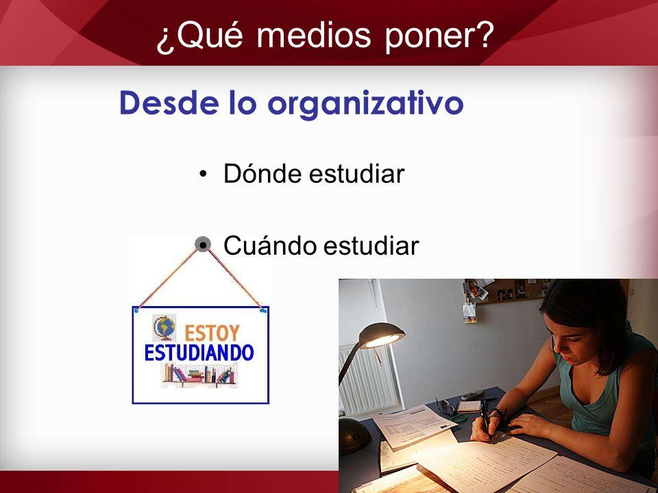 ¿Qué medios poner Desde lo organizativo Dónde estudiar