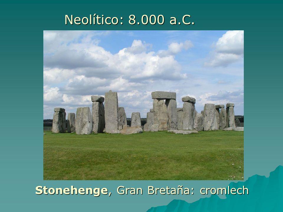 Neolítico: 8.000 a.C. Stonehenge, Gran Bretaña: cromlech