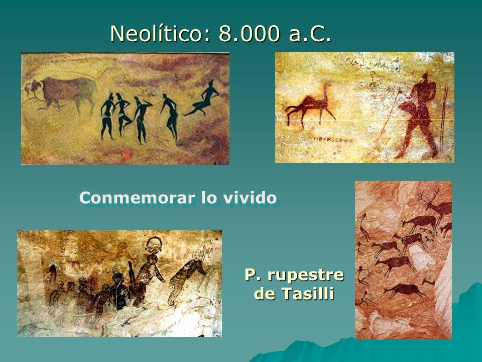 Neolítico: 8.000 a.C. Conmemorar lo vivido P. rupestre de Tasilli