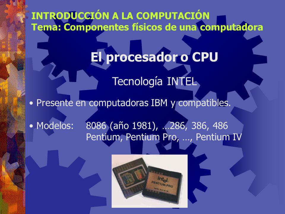 El procesador o CPU Tecnología INTEL INTRODUCCIÓN A LA COMPUTACIÓN