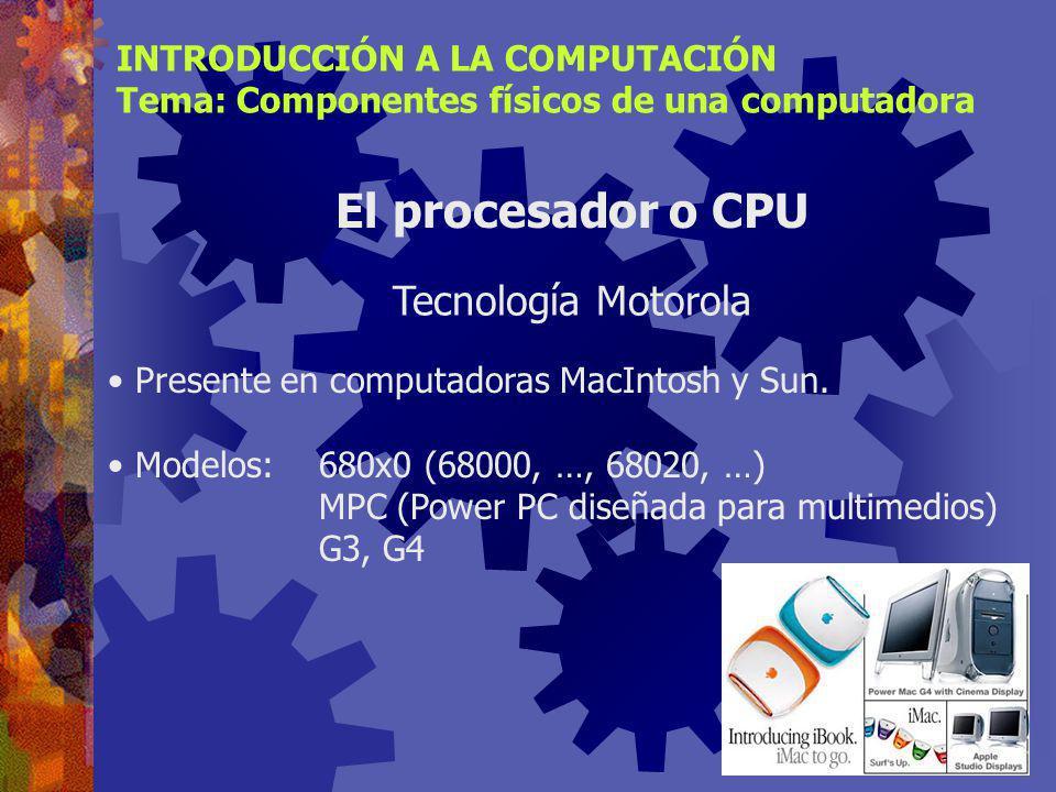 El procesador o CPU Tecnología Motorola INTRODUCCIÓN A LA COMPUTACIÓN