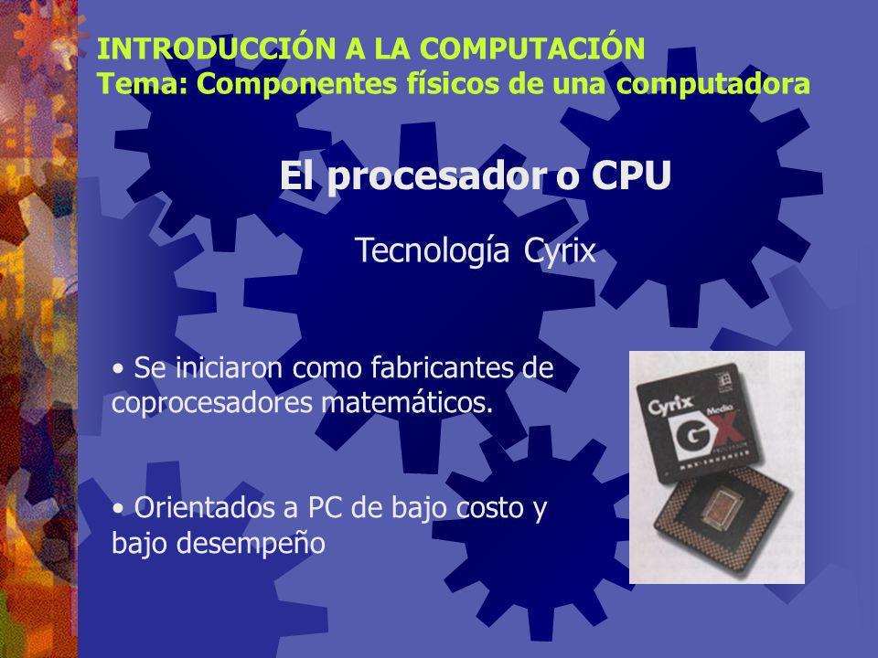 El procesador o CPU Tecnología Cyrix INTRODUCCIÓN A LA COMPUTACIÓN