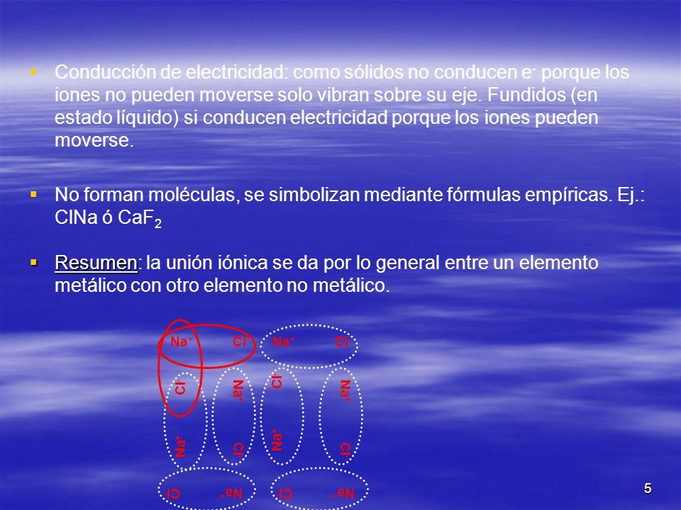 Conducción de electricidad: como sólidos no conducen e- porque los iones no pueden moverse solo vibran sobre su eje. Fundidos (en estado líquido) si conducen electricidad porque los iones pueden moverse.