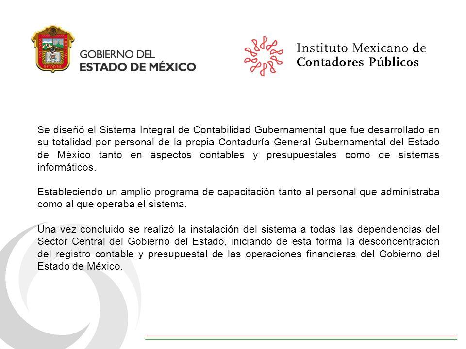 Se diseñó el Sistema Integral de Contabilidad Gubernamental que fue desarrollado en su totalidad por personal de la propia Contaduría General Gubernamental del Estado de México tanto en aspectos contables y presupuestales como de sistemas informáticos.