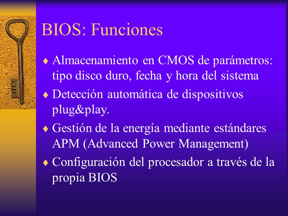 BIOS: Funciones Almacenamiento en CMOS de parámetros: tipo disco duro, fecha y hora del sistema. Detección automática de dispositivos plug&play.