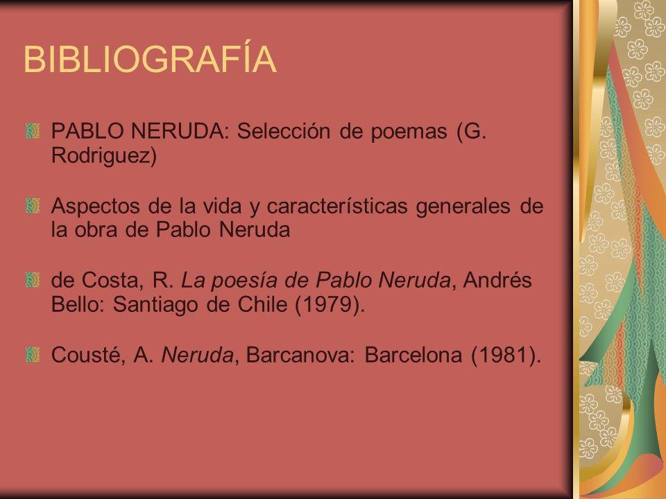 BIBLIOGRAFÍA PABLO NERUDA: Selección de poemas (G. Rodriguez)