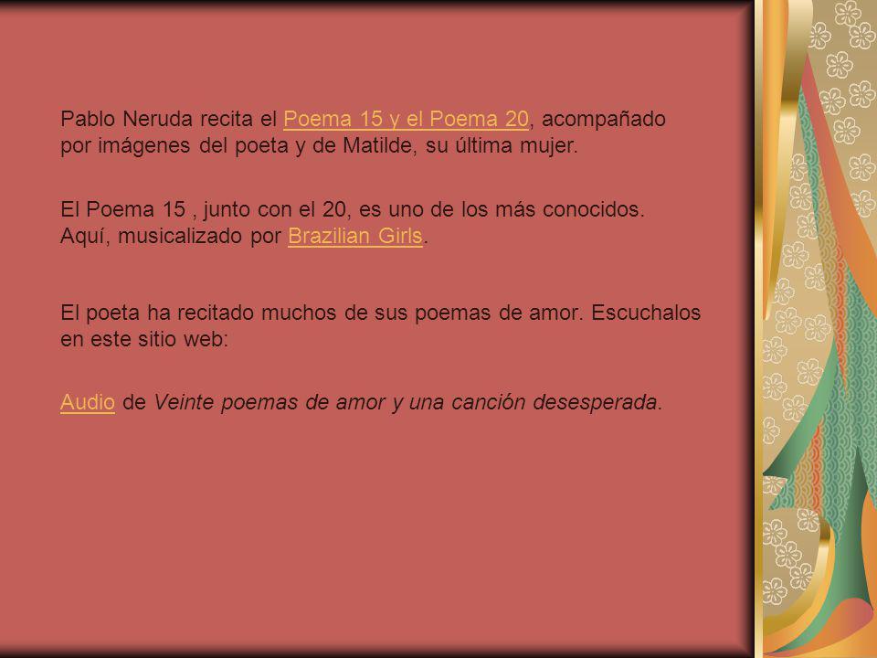 Pablo Neruda recita el Poema 15 y el Poema 20, acompañado por imágenes del poeta y de Matilde, su última mujer.