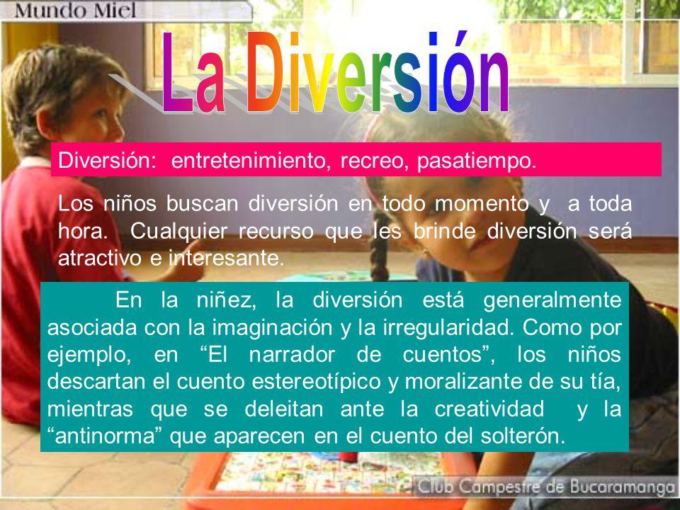 La Diversión Diversión: entretenimiento, recreo, pasatiempo.